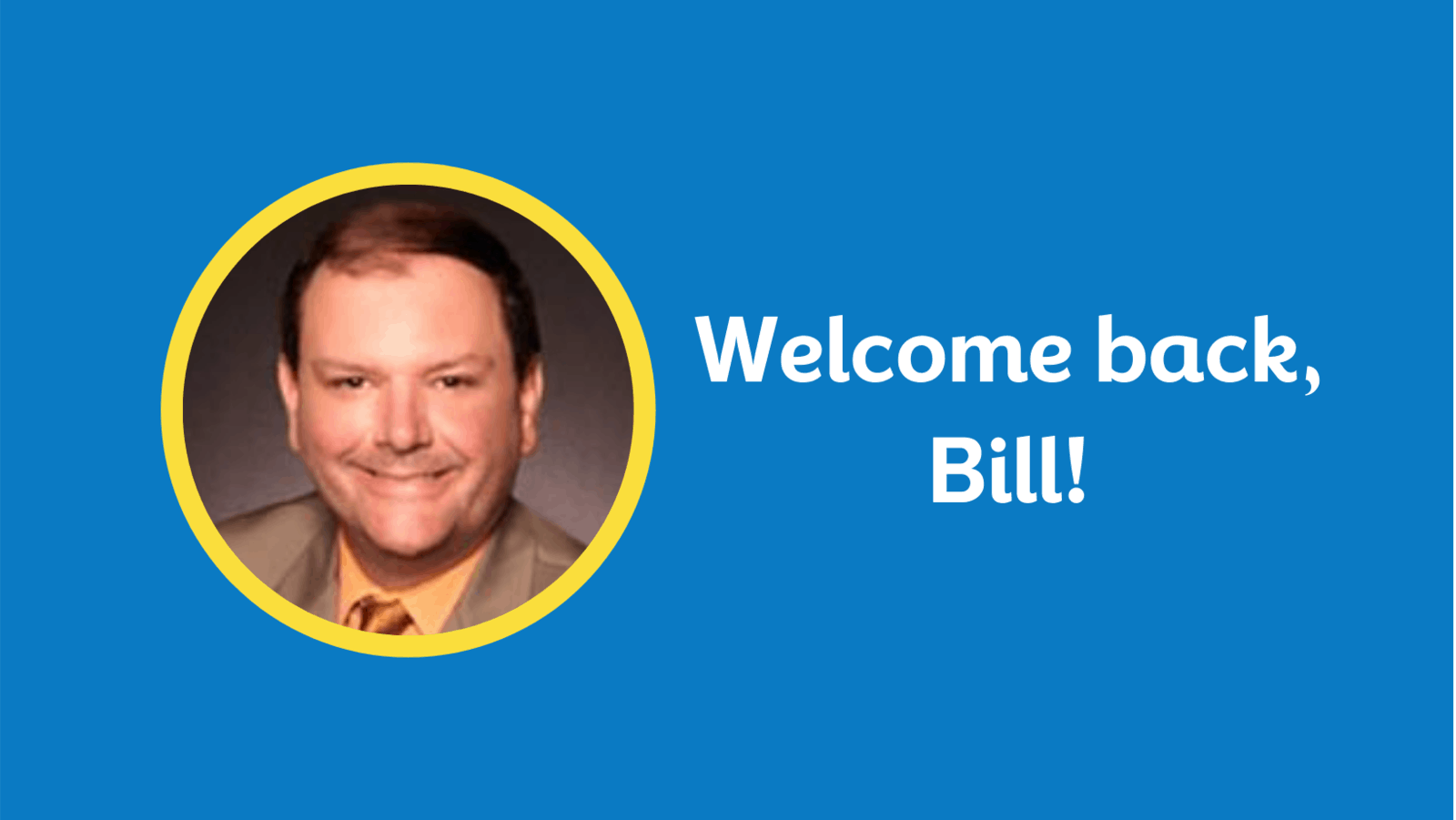 welcome back bill